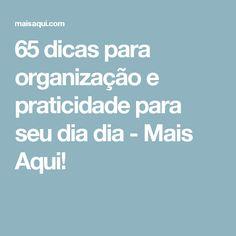 65 dicas para organização e praticidade para seu dia dia - Mais Aqui!
