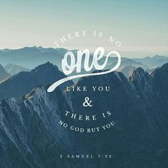 """""""How great you are, Sovereign Lord ! There is no one like you, and there is no God but you, as we have heard with our own ears."""" 2 Samuel 7:22 #Godisgreat"""