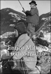 Enrico Mattei, il futuro tradito. La leggenda del santo petroliere vol.2 - Verdenelli Maurizio - Ilari - Libro - Libreria Universitaria - 9788890815881