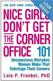 Nice Girls Don't Get the Corner Office: 101 Unconscious Mistakes Women Make That Sabotage Their Careers (A NICE GIRLS Book): Lois P. Frankel...