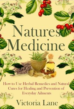 FREE TODAY Herbal Medicine: Natures Cures! How to Use Herbal Remedies and Natural Cures for Healing and Prevention of Everyday Ailments (Unlock the Secret Herbal ... Natural Remedies to Heal Yourself) by Victoria Lane http://www.amazon.com/dp/B00K5ZHSK0/ref=cm_sw_r_pi_dp_yoGXvb0TMT8KW