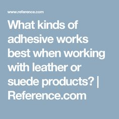 What kinds of adhesive works best when working with leather or suede products? | Reference.com