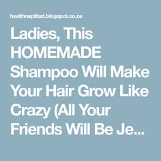 Ladies, This HOMEMADE Shampoo Will Make Your Hair Grow Like Crazy (All Your Friends Will Be Jealous of Your Shine and Volume!)