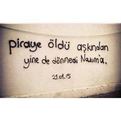 Piraye öldü aşkından, yine de dönmedi Nazım'a.  #sözler #anlamlısözler #güzelsözler #manalısözler #özlüsözler #alıntı #alıntılar #alıntıdır #alıntısözler