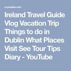 Ireland Travel Guide Vlog Vacation Trip Things to do in Dublin What Places Visit See Tour Tips Diary - YouTube