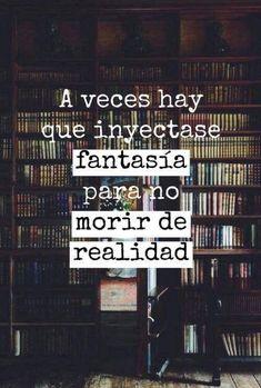 """""""A veces hay que inyectarse #fantasía para no morir de realidad"""". #Frases #TuCambioEsAhora #Reflexiones"""