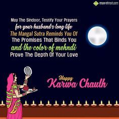 May The Sindoor,  Testify Your Prayers,  For Your Husband's Long Life.  The Mangal Sutra Reminds You Of,  The Promises That Binds You.  And The Color Of Mehndi,  Prove The Depth Of Your Love.   Happy Karwa Chauth..