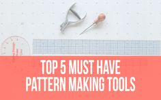 Find out all five tools that you need to get started drafting patterns today!