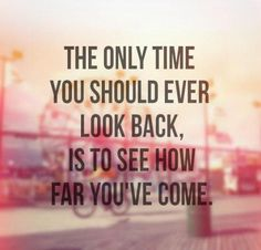 The only time you should ever look back..