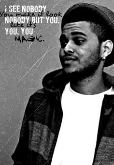 Earned it lyrics The Weeknd  You make it look like its magic because i see nobody nobody but you you you....:)