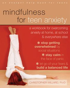 Mindfulness  for Teen Anxiety: Manage Your Anxiety at Home, School, Social Situations and Daily Life