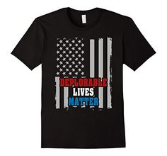 "#Clinton Basket of #Deplorable Lives Matter USA T-shirt - Hillary Clinton called half of the Trump supporters a ""basket of deplorables"" That's not want we want to hear from a democratic presidential nominee!"