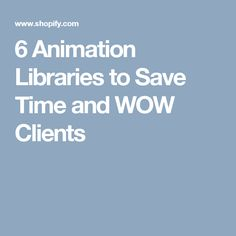 6 Animation Libraries to Save Time and WOW Clients