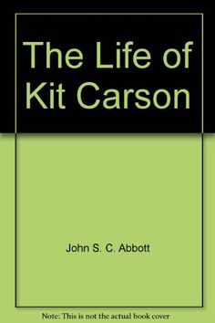 The Life of Kit Carson (Golden West Series) by John S. C Abbott http://www.amazon.com/dp/0843904747/ref=cm_sw_r_pi_dp_2DmRtb1YTFR0BG1N