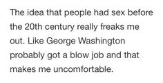 I feel extremely uncomfortable like George why you CROSSED THE DELEWARE U AINT HAVING NO TIME FOR THE HANKY PANKY