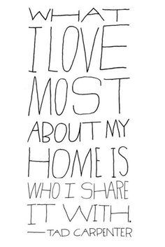 what i love most about my home is who i share it with.