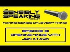 Sensibly Speaking #31   Opening Minds with Jon Atack
