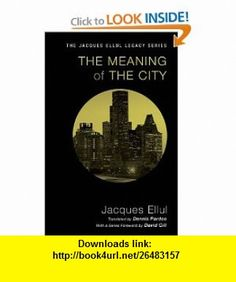 The Meaning of the City (Jacques Ellul Legacy) (9781606089736) Jacques Ellul, Dennis Pardee, David Gill , ISBN-10: 1606089730  , ISBN-13: 978-1606089736 ,  , tutorials , pdf , ebook , torrent , downloads , rapidshare , filesonic , hotfile , megaupload , fileserve
