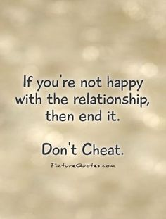 If+you're+not+happy+with+the+relationship,+then+end+it.+Don't+Cheat. Break up quotes on PictureQuotes.com.