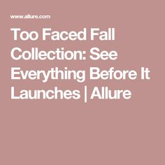 Too Faced Fall Collection: See Everything Before It Launches    Allure