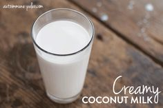 Creamy Coconut Milk from autoimmune-paleo.com #autoimmunepaleo #AIP #autoimmuneprotocol #makeityourself #coconutmilk #AIPcreamy