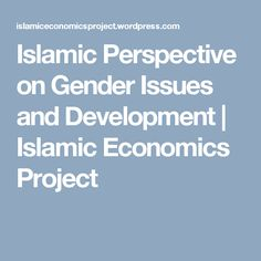 Islamic Perspective on Gender Issues and Development | Islamic Economics Project