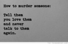 How to murder someone tell them you love them and never talk to them again