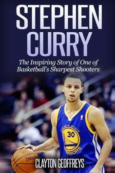 Stephen Curry: The Inspiring Story of One of Basketball's Sharpest Shooters (Basketball Biography Books) by [Geoffreys, Clayton] Basketball Books, Golden State Warriors Basketball, Biography Books, 12 Year Old Boy, Price Book, Stephen Curry, Book Authors, Audio Books, Superstar