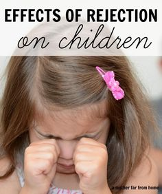 The effects of rejection on children and how to avoid them Great post for parents and mothers who want to be accepting and loving!