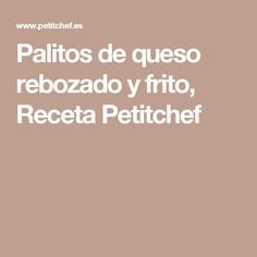 Palitos de queso rebozado y frito, Receta Petitchef