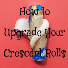 How to Upgrade your Crescent Rolls
