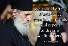 We should often, if not daily, examine our souls and repent of the sins we find there.  St. mark the Ascetic