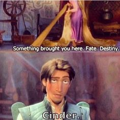 It's always Cinder...<---I literally laughed when I got to this part in the book! I could just picture Cress and Thorne like Rapunzal and Flynn.