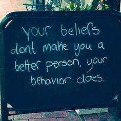 It's not your beliefs, it's your behavior