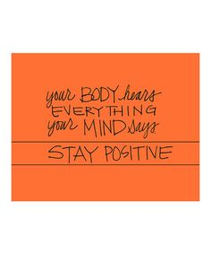 {Your body hear everything your mind says... STAY POSITIVE}