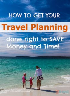 How to Get Travel Planning Right - Learn how to SAVE on Money and Time!