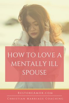 How To Love A Mentally Ill Spouse - Restore Amor Marriage Is Hard, Intimacy In Marriage, Biblical Marriage, Best Marriage Advice, Save My Marriage, Christian Wife, Christian Marriage, Healthy Relationship Tips, Healthy Relationships