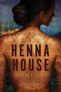 HENNA HOUSE by Nomi Eve - In the tradition of THE RED TENT and THE DOVEKEEPERS comes this evocative coming-of-age story about a young woman in a mid-twentieth century Yemenite-Jewish community.