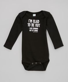 Take a look at this Black & White 'Glad to Be Out' Bodysuit - Infant on zulily today!