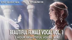 [Epic Music Mix] Beautiful Female Vocals Vol. 1 (2 Hours Vocal Mix) - Ep...