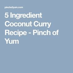 5 Ingredient Coconut Curry Recipe - Pinch of Yum