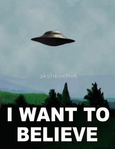 I WANT TO BELIEVE by akshevchuk