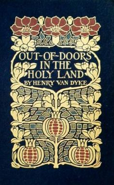 Out of Doors in the Holy Land, 1908 by Henry Van Dyke // Cover: Margaret Armstrong   | Flickr by CharmaineZoe