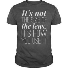 I am a photographer Its not the size of the lens its how you use it Photography camera photographer photograph shooting tee tshirts t-shirts https://www.sunfrog.com/I-am-a-photographer-Its-not-the-size-of-the-lens-its-how-you-use-it-Dark-Grey-Guys.html?42409
