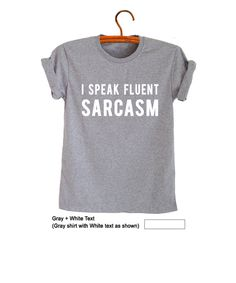 I speak fluent sarcasm Shirt Grunge T Shirt Hipster Tumblr Geek Punk Ovo Rock Cute Outfits Womens Mens Girls Teenge Cool Awesome Gifts Tee Shirts T-Shirt