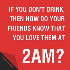 #drinking #love #friends #humor #funny #drunk