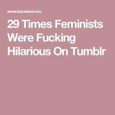 29 Times Feminists Were Fucking Hilarious On Tumblr