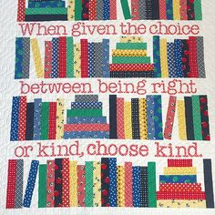 I love this quilt (and it's sentiment) so much! ❤️ Made by to hang in her school classroom. Lucky kids to have her as a teacher. Always choose kind. Baby Quilt Tutorials, Baby Quilt Patterns, Quilting Tutorials, Quilting Patterns, Charm Square Quilt, Half Square Triangle Quilts, Jellyroll Quilts, Easy Quilts, Beginning Quilting