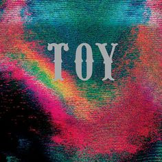 Toy , the long-haired five-piece thrust into the new music spotlight earlier this summer, are now streaming their debut album. Ian Curtis, Music Album Covers, Music Albums, Jenga, Vinyl Lp, Pochette Album, Version Francaise, Buy Toys, Music Artwork