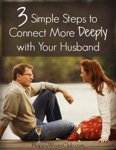 Do you long for a deeper connection with your spouse? Here are three simple steps to connect more deeply with your husband.